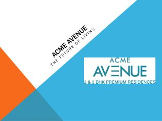 Buy 1, 2 & 3 BHK Premium Flats in ACME Avenue at Low Price