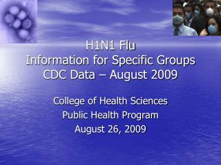 H1N1 Flu Information for Specific Groups CDC Data – August 2009
