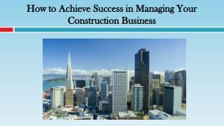 How to Achieve Success in Managing Your Construction Business
