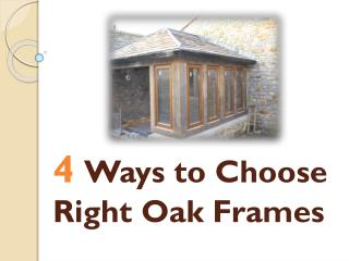 4 Ways to Choose Right Oak Frames