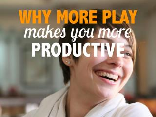 Why more play makes you more productive