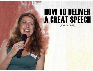 How to deliver a great speech (every time)