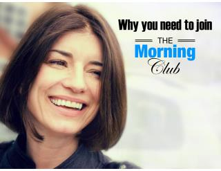 Why you need to join the morning club