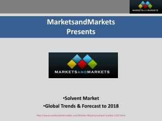 Solvent Market  - Global Trends & Forecast to 2018