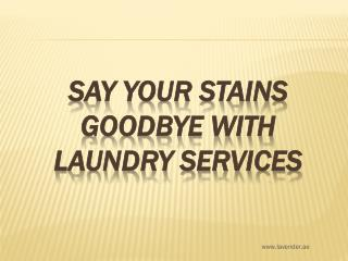 Say Your Stains Goodbye with Laundry Services