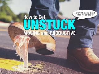 How to get unstuck, moving and productive
