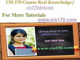 CIS 170 Course Real Knowledge / cis170dotcom
