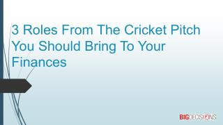 3 Roles From The Cricket Pitch You Should Bring To Your Finances