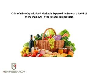 China Online Organic Food Market is Expected to Grow at a CAGR of More than 30% in the Future : Ken Research
