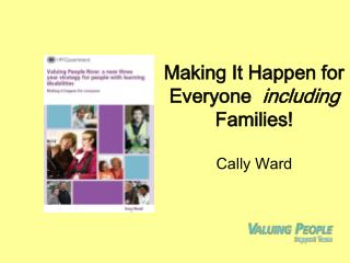 Making It Happen for Everyone   including  Families! Cally Ward