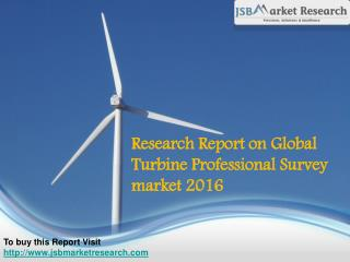 Research Report on Global Turbine Professional Survey market 2016