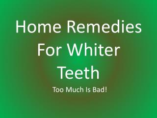 Home Remedies For Whiter Teeth: Too Much Is Bad!