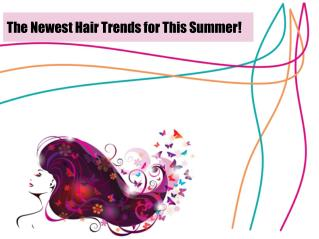 The Newest Hair Trends for This Summer