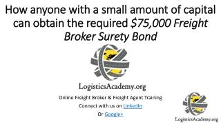 How anyone with a small amount of capital can obtain the required $75,000 Freight Broker Surety Bond