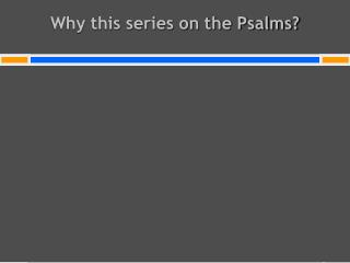 Why this series on the Psalms?