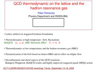 QCD thermodynamic on the lattice and the   hadron resonance gas                      P é ter Petreczky  Physics Departm