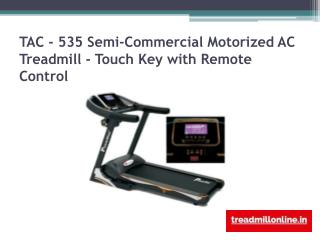 TAC - 535 Treadmill maintenance contract India Semi-Commercial Motorized AC Treadmill - Touch Key with Remote Control