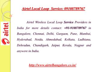 Airtel Local Loop  Service: 09108789767