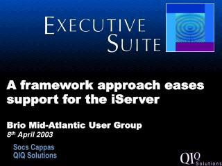 A framework approach eases support for the iServer   Brio Mid-Atlantic User Group 8 th  April 2003