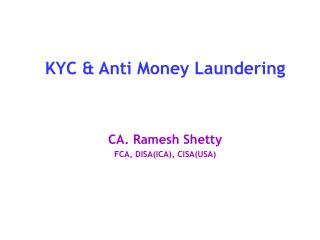 KYC & Anti Money Laundering CA. Ramesh Shetty FCA, DISA(ICA), CISA(USA)