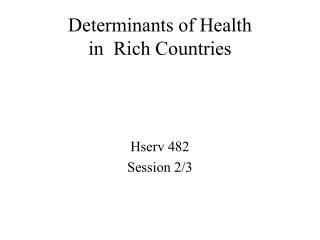 Determinants of Health  in  Rich Countries