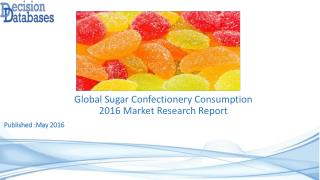 Worldwide Sugar Confectionery Consumption Industry Analysis and Revenue Forecast 2016