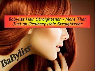 Babyliss Hair Straightener - More Than Just an Ordinary Hair Straightener