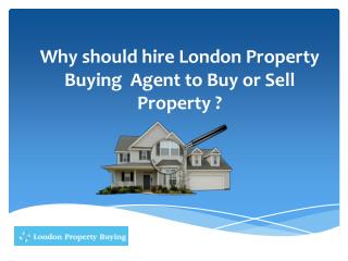 Why should hire London Property Buying Agent to Buy or Sell Property ?