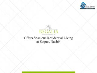 LE REGALIA Offers Spacious Residential Living at Satpur, Nashik