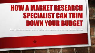 How a Market Research Specialist Can Trim Down Your Budget