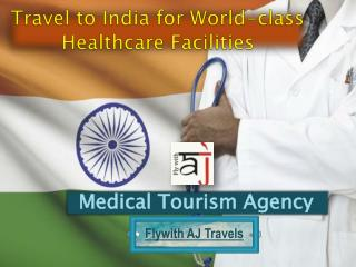 Travel to India for World-class Healthcare Facilities with Medical Tourism Agency- Flywith AJ