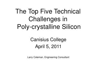 The Top Five Technical Challenges in  Poly-crystalline Silicon