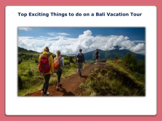 Top Exciting Things to do on a Bali Vacation Tour