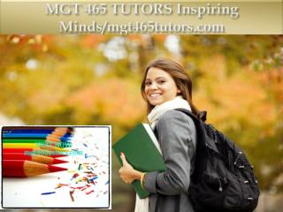 MGT 465 TUTORS Inspiring Minds/mgt465tutors.com