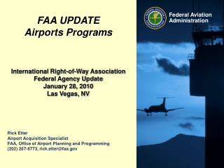 Rick Etter Airport Acquisition Specialist FAA, Office of Airport Planning and Programming (202) 267-8773, rick.etter@faa