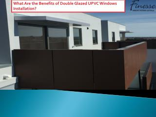 What Are the Benefits of Double Glazed UPVC Windows Installation?