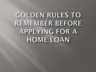 Golden Rules To Remember Before Applying For A Home Loan