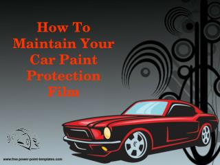 How To Maintain Your Car Paint Protection Film
