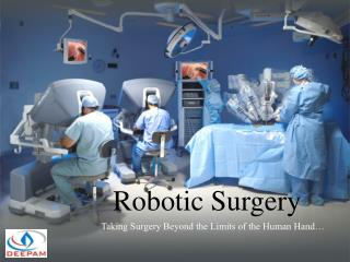 Robotic surgery - minimally invasive procedures for best results.