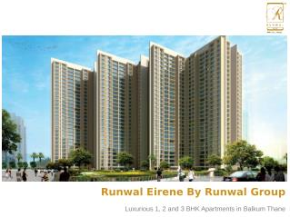 Luxurious 1, 2 and 3 BHK Homes in Runwal Eirene Balkum Thane