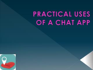 Practical Uses of a Chat App