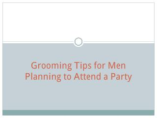 Grooming Tips for Men Planning to Attend