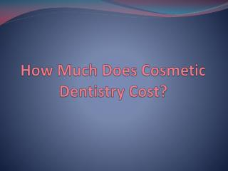 How Much Does Cosmetic Dentistry Cost?
