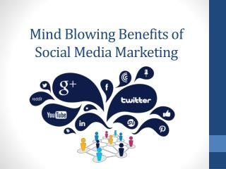 Mind Blowing Benefits of Social Media Marketing