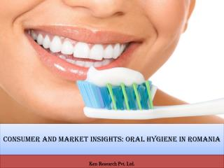 Consumer and Market Insights: Oral Hygiene in Romania