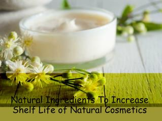 Natural Ingredients To Increase Shelf Life of Natural Cosmetics