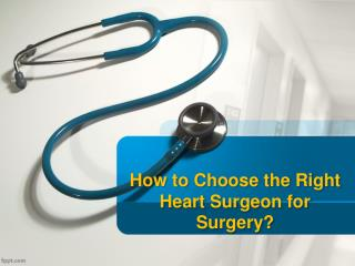 How to Choose the Right Heart Surgeon for Surgery?
