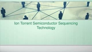 Ion Torrent Semiconductor Sequencing Technology