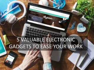 5 Valuable Electronic Gadgets To Ease Your Work
