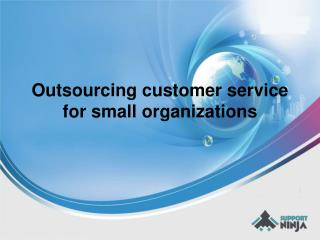 Outsourcing customer service for small organizations